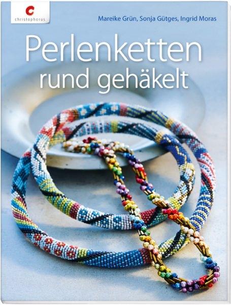 Perlenketten rund gehäkelt von Mareike Grün, Sonja Gütges, Ingrid Moras